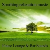 Soothing Relaxation Music: Finest Lounge & Bar Sounds by ALLTID