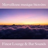Merveilleuse musique bien-être: finest lounge & bar sounds by ALLTID