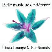 Belle musique de détente: finest lounge & bar sounds by ALLTID