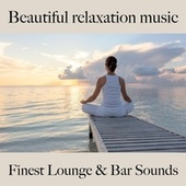 Beautiful Relaxation Music: Finest Lounge & Bar Sounds by ALLTID