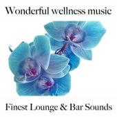 Wonderful Wellness Music: Finest Lounge & Bar Sounds by ALLTID