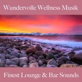 Wundervolle Wellness Musik: Finest Lounge & Bar Sounds by ALLTID