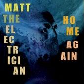 Home Again by Matt The Electrician