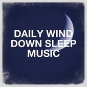 Daily Wind Down Sleep Music by Angels Of Relaxation
