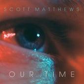 Our Time (Radio Mix) by Scott Matthews