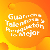 Guaracha Talentosa y Reggaeton lo mejor von Various Artists