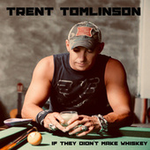 If They Didn't Make Whiskey by Trent Tomlinson