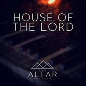 House of the Lord by The Altar Project