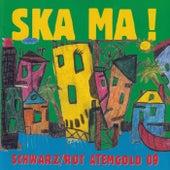 Ska Ma ! by Schwarz Rot Atemgold 09
