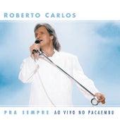 Pra Sempre ao vivo no Pacaembu by Roberto Carlos