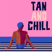 Tan And Chill by Various Artists