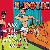 Max Don't Have Sex With Your Ex 2003 von Erotic