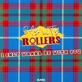 I Only Wanna Be With You (Live) by Bay City Rollers