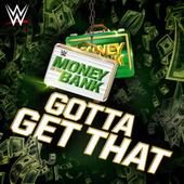Gotta Get That (Money in the Bank) by WWE