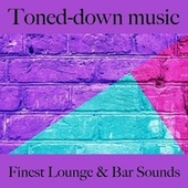 Toned-Down Music: Finest Lounge & Bar Sounds by ALLTID