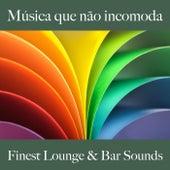 Música Que Não Incomoda: Finest Lounge & Bar Sounds by ALLTID