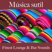 Música Sutil: Finest Lounge & Bar Sounds by ALLTID