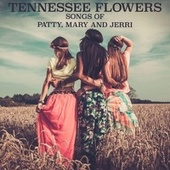 Songs of Patty, Mary and Jerri de Tennessee Flowers