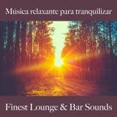 Música Relaxante para Tranquilizar: Finest Lounge & Bar Sounds by ALLTID