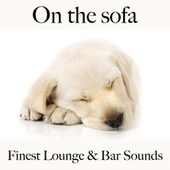 On the Sofa: Finest Lounge & Bar Sounds by ALLTID