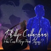 How Can I Keep From Singing? by Phillip Callaghan