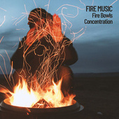 Fire Music: Fire Bowls Concentration by Massage Music