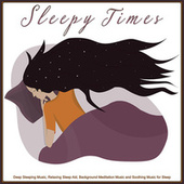 Sleepy Times: Deep Sleeping Music, Relaxing Sleep Aid, Background Meditation Music and Soothing Music for Sleep by Sleepy Times