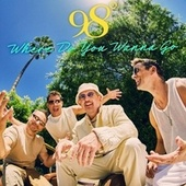 Where Do You Wanna Go by 98 Degrees