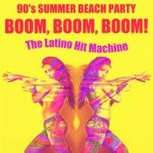 Boom, Boom, Boom! 90's Summer Beach Party de The Latino Hit Machine