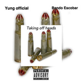 Taking Off Heads by Yung Official