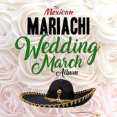 The Mexican Mariachi Wedding March Album de Mariachi Nuevo Tecalitlán