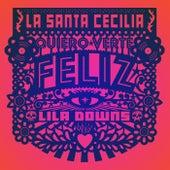 Quiero Verte Feliz by La Santa Cecilia