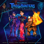 Trollhunters: Music From The Tales of Arcadia Saga by Jeff Danna