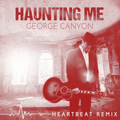 Haunting Me (Heartbeat Remix) by George Canyon