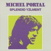 Splendid Yzlment von Michel Portal