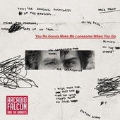 You're Gonna Make Me Lonesome When You Go by Arcadio Falcón and The Bandits