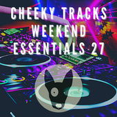 Cheeky Tracks Weekend Essentials 27 by Various Artists