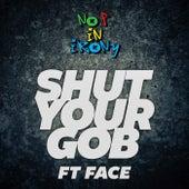 Shut Your Gob von No F In Irony