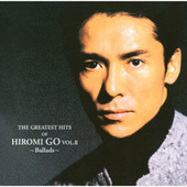 The Greatest Hits Of Hiromi Go Vol.II -Ballads by Hiromi Go