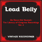 Go Down Old Hannah: The Library of Congress Recordings, Vol. 6 (Hq Remastered) de Lead Belly