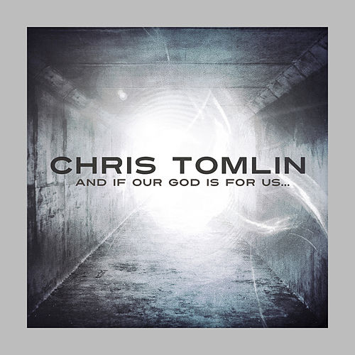 And If Our God Is For Us... by Chris Tomlin