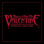 Scream, Aim & Fire de Bullet For My Valentine
