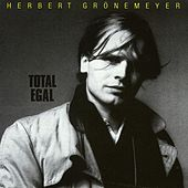 Total Egal by Herbert Grönemeyer