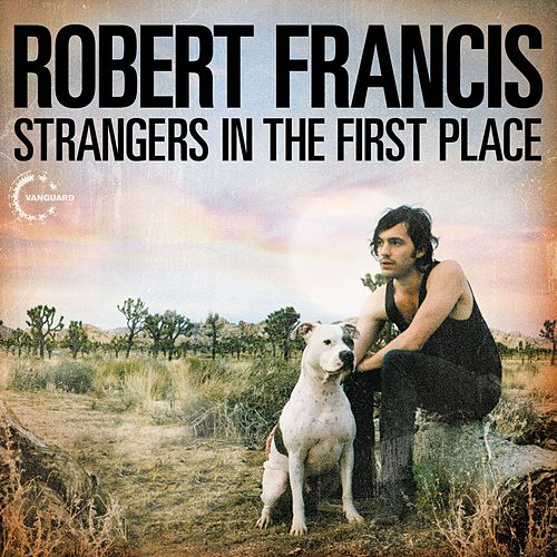 Strangers in the First Place by Robert Francis & The Night Tide