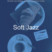 Smooth Jazz Ballad - Bgm for Downtown Cafes by Soft Jazz