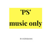 PS ( Particular Sound) Music Only by Riverbank