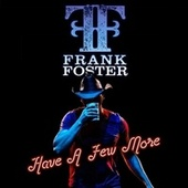 Have a Few More by Frank Foster