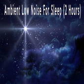 Ambient Low Noise For Sleep (2 Hours) by Color Noise Therapy