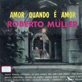 Amor quando é Amor de Roberto Muller