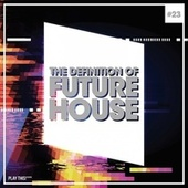 The Definition of Future House, Vol. 23 by Various Artists